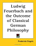 Ludwig Feuerbach and the Outcome of Classical German Philosophy (1417994673) by Frederick Engels