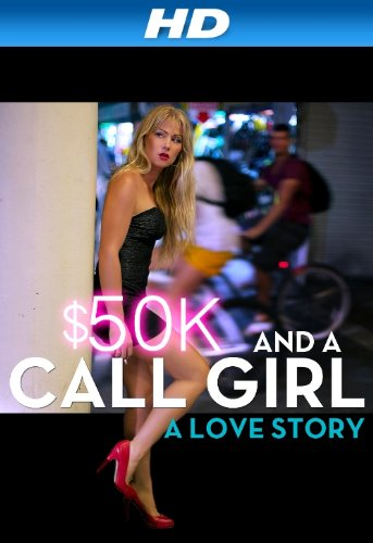 $50K and a Call Girl: A Love Story [HD]