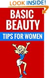 Basic Beauty Tips For Women - Essential Beauty Tips For Women And Girls