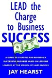 img - for [(Lead the Charge to Business Success * * )] [Author: Jay Hearst] [May-2004] book / textbook / text book