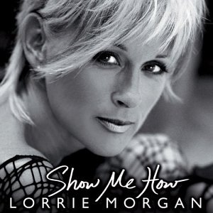 LORRIE MORGAN - Show Me How - Zortam Music