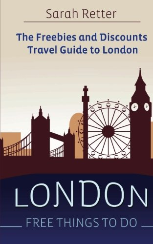 London: Free Things To Do: The freebies and discounts travel guide to London