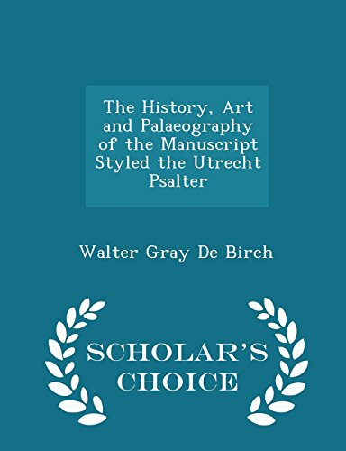 The History, Art and Palaeography of the Manuscript Styled the Utrecht Psalter - Scholar's Choice Edition