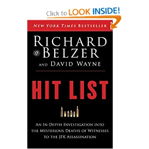 Hit List: An In-Depth Investigation into the Mysterious Deaths of Witnesses to the JFK Assassination by Richard Belzer and David Wayne
