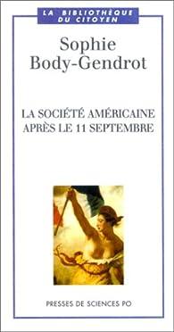 La Soci�t� am�ricaine apr�s le 11 septembre par Sophie Body-Gendrot