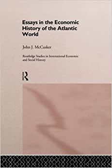 Essays In The Economic History Of The Atlantic World (Routledge Studies In International Economic And Social History)