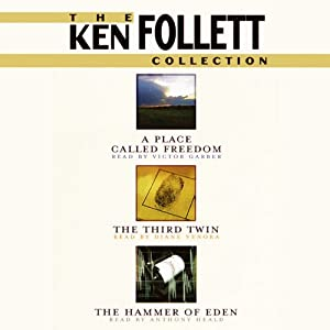 The Ken Follett Value Collection: A Place Called Freedom, The Third Twin, and Hammer of Eden | [Ken Follett]