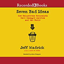 Seven Bad Ideas: How Mainstream Economics Have Damaged America and the World (       UNABRIDGED) by Jeff Madrick Narrated by Adam Grupper