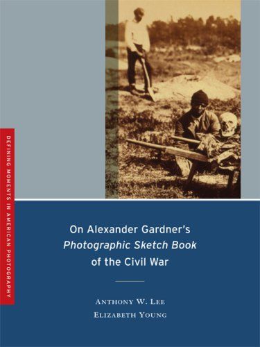 On Alexander Gardner's <i>Photographic Sketch Book</i> of the Civil War (Defining Moments in American Photography)