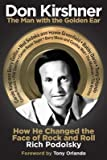 img - for [(Don Kirshner: the Man with the Golden Ear: How He Changed the Face of Rock and Roll)] [Author: Rich Podolsky] published on (May, 2012) book / textbook / text book