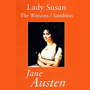 Lady Susan, The Watsons, and Sanditon Audiobook