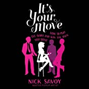 It's Your Move: How to Play the Game and Win the Man You Want | [Nick Savoy]