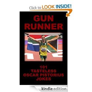 Gun Runner: 101 Tasteless Oscar Pistorius Jokes Sammy Sneeze