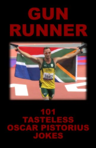Gun Runner: 101 Tasteless Oscar Pistorius Jokes