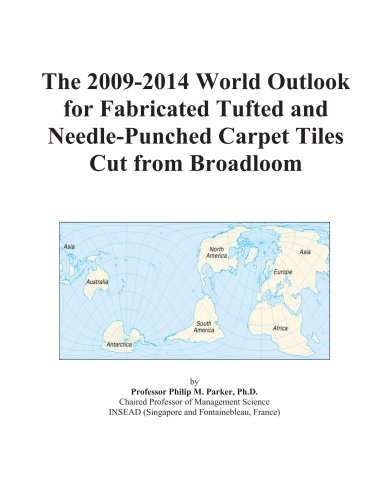 The 2009-2014 World Outlook for Fabricated Tufted and Needle-Punched Carpet Tiles Cut from Broadloom