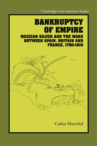 Bankruptcy of Empire: Mexican Silver and the Wars Between Spain, Britain and France, 1760-1810 (Cambridge Latin American