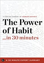 The Power of Habit ...in 30 Minutes: A Concise Summary of Charles Duhigg's Bestselling Book