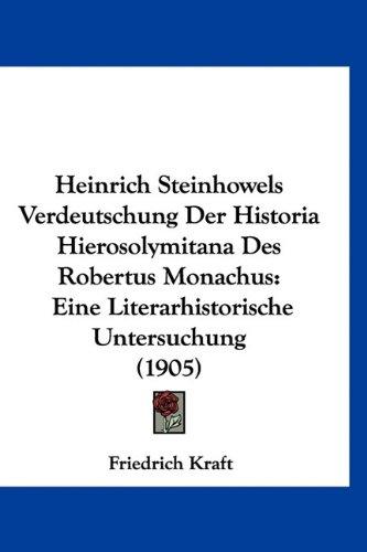 Heinrich Steinhowels Verdeutschung Der Historia Hierosolymitana Des Robertus Monachus: Eine Literarhistorische Untersuchung (1905)