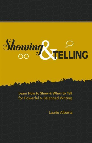 Showing & Telling: Learn How to Show & When to Tell for Powerful & Balanced Writing by Laurie Alberts (2010-05-05)