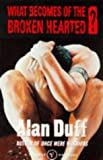 What Becomes of the Broken Hearted? Alan Duff