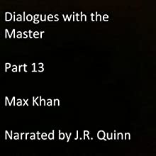 Dialogues with the Master: Part 13 Audiobook by Max Khan Narrated by J.R. Quinn