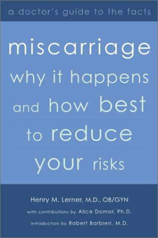 Miscarriage: Why it Happens and How Best to Reduce Your Risks--A Doctor's Guide to the Facts, Henry Lerner