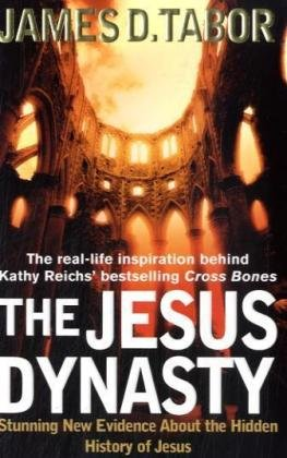 The Jesus Dynasty: The Hidden History of Jesus, His Royal Family, and the Birth