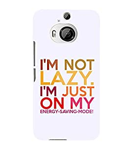 Iam Not A Lazy 3D Hard Polycarbonate Designer Back Case Cover for HTC One M9+ :: HTC One M9 Plus
