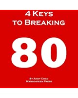 4 KEYS GOLF - 4 KEYS TO BREAKING 80, The Fastest and Most Efficient Way to Lower Your Scores, Enjoy Golf More, Shoot in the 70s.  How to Break Your Scoring ... Matter! (Golf Demystified) (English Edition)