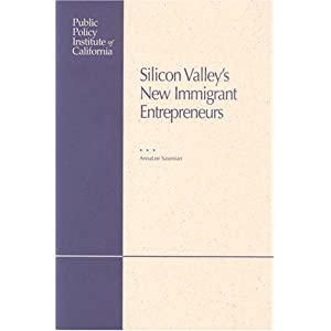 Silicon Valley's New Immigrant Entrepreneurs AnnaLee Saxenian