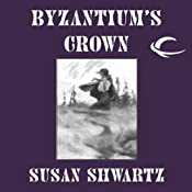 Byzantium's Crown: Heirs to Byzantium, Book 1 | Susan Shwartz