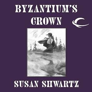 Byzantium's Crown: Heirs to Byzantium, Book 1 | [Susan Shwartz]