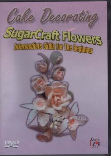 Sugarcraft Flowers - Intermediate Skills [DVD]