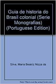 Guia de historia do Brasil colonial (Serie Monografias