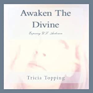 Awaken the Divine: Exposing U.S. Andersen | [Tricia Marie Topping, Uell Stanley Anderson]