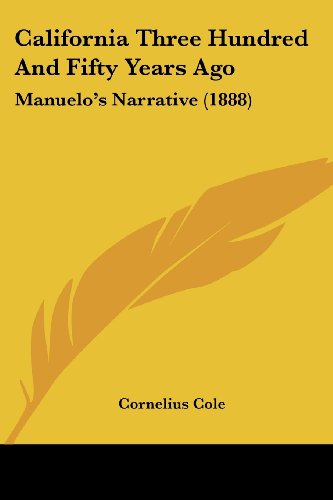 California Three Hundred and Fifty Years Ago: Manuelo's Narrative (1888)