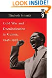 Cold War and Decolonization in Guinea, 1946-1958 (Western African Studies)
