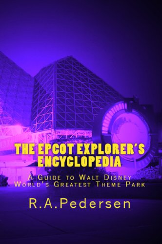 The Epcot Explorer's Encyclopedia: A Guide to Walt Disney World's Greatest Theme Park