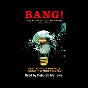 Bang!: Getting Your Message Heard in a Noisy World | [Linda Kaplan Thayer, Robin Koval]