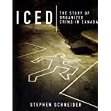 Iced: The Story of Organized Crime in Canadaby Stephen Schneider