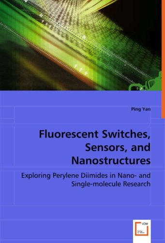 Fluorescent Switches, Sensors, and Nanostructures: Exploring Perylene Diimides in Nano- and Single-molecule Research PDF