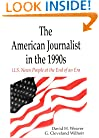 The American Journalist in the 1990s: U.S. News People at the End of An Era (Routledge Communication Series)