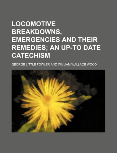 Locomotive breakdowns, emergencies and their remedies;  an up-to date catechism