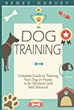 Dog Training: Complete Guide to Training Your Dog or Puppy To Be Obedient and Well Behaved