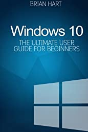 Windows 10: The Ultimate User Guide for Beginners