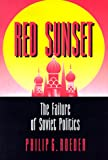 Red Sunset: The Failure of Soviet Politics