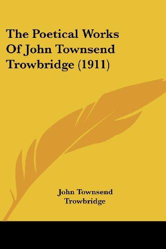 The Poetical Works of John Townsend Trowbridge (1911)
