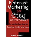 Pinterest Marketing for Etsy Entrepreneurs: 60 marketing tips for boosting traffic and salesby Valerie Adams