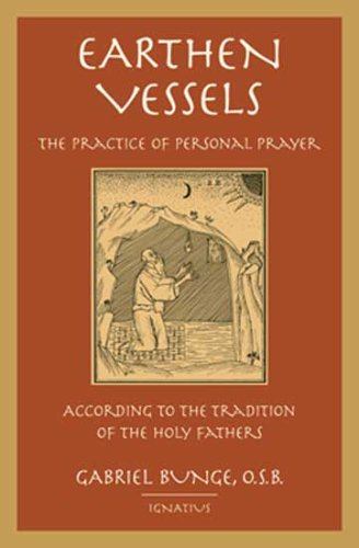 Earthen Vessels: The Practice of Personal Prayer According to the Patristic Tradition, GABRIEL BUNGE