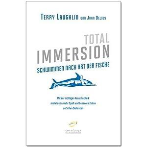 Total Immersion: Schwimmen nach Art der Fische: Mit der richtigen Kraul-Technik mühelos zu mehr Spaß und besseren Zeiten auf allen Distanzen